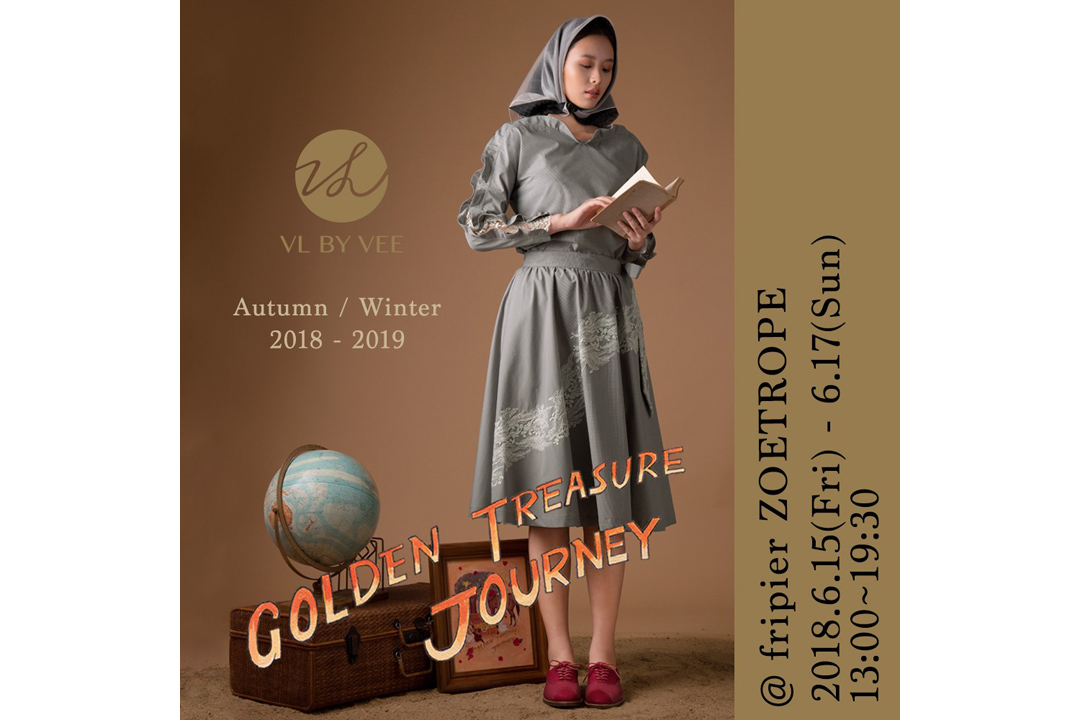 "VL BY VEE 18-19AW Collection ""GOLDEN TREASURE JOURNEY""ご予約会/2018.6.15.fri.-17sun"