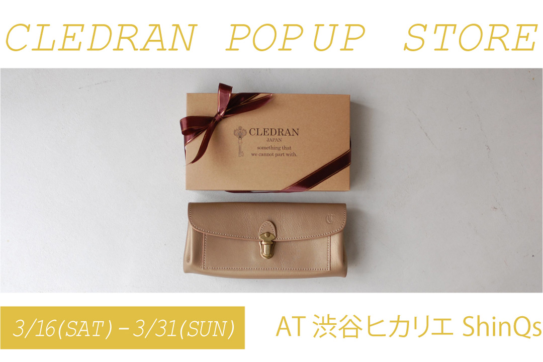 CLEDRAN/POP UP STORE at 渋谷ヒカリエShinQs 3.16.sat.-31.sun.